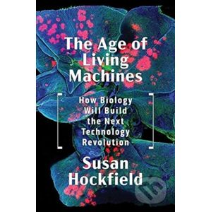 The Age of Living Machines - Susan Hockfield