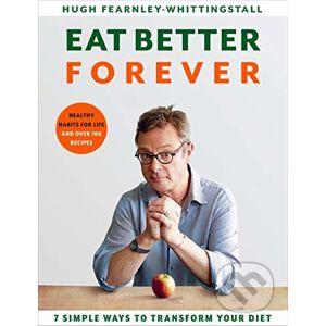 Eat Better Forever - Hugh Fearnley-Whittingstall