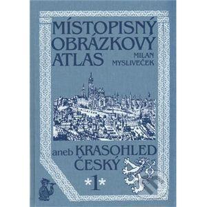 Místopisný obrázkový atlas aneb Krasohled český 1. - Milan Mysliveček
