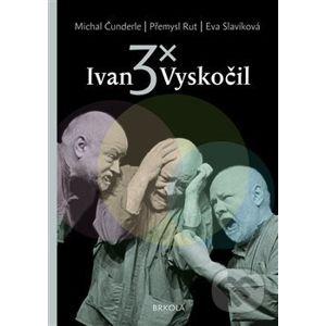 3x Ivan Vyskočil - Michal Čunderle, Přemysl Rut, Eva Slavíková