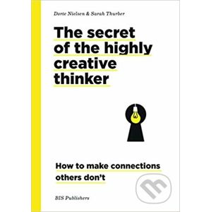 Secrets of the Highly Creative Thinker - Dorte Nielsen, Sarah Thurber