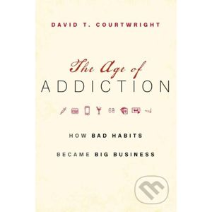 The Age of Addiction - David T. Courtwright