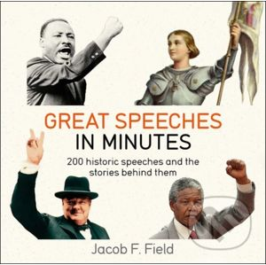Great Speeches in Minutes - Jacob F. Field