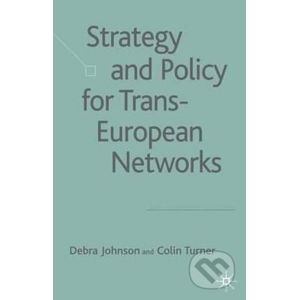 Strategy and Policy for Trans-European Networks - Colin Turner, Debra Johnson