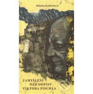 Zamyšlení nad dopisy Viktora Fischla - Milada Kaďůrková