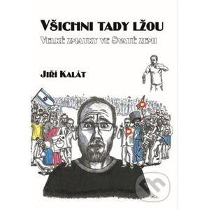 Všichni tady lžou - Jiří Kalát