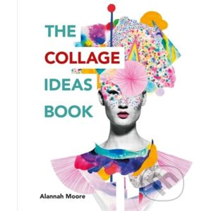 The Collage Ideas Book - Alannah Moore