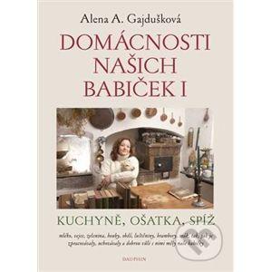Domácnosti našich babiček I - Alena A. Gajdušková