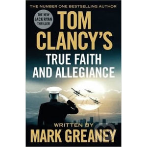 Tom Clancy's True Faith And Allegiance - Mark Greaney