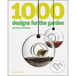 1000 Designs for the Garden and Where to Find Them - Ian Rudge
