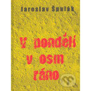 V pondělí v osm ráno - Jaroslav Špulák