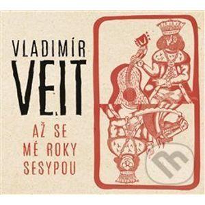 Vladimír Veit: Až se mé roky sesypou - Vladimír Veit