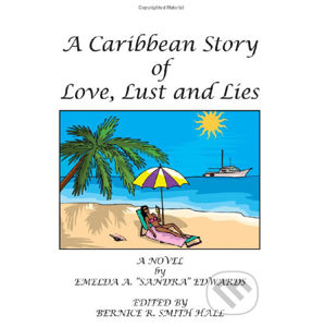 """A Caribbean Story of Love, Lust and Lies - Emelda A. """"Sandra"""" Edwards"""