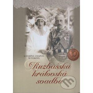 Ružbašská kráľovská svadba - Katarína Chapuis Šútorová