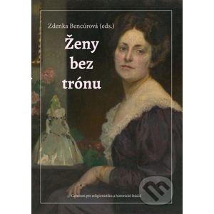 Ženy bez trónu - Zdenka Bencúrová