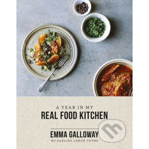 A Year In My Real Food Kitchen - Emma Galloway