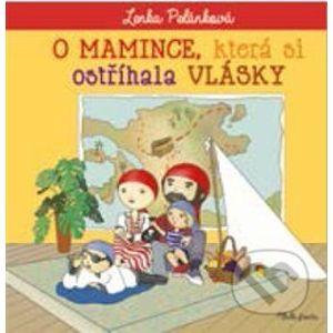 O mamince, která si ostříhala vlásky - Lenka Pelánková, Lenka Kurovská (ilustrátor)