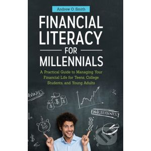 Financial Literacy for Millennials - Andrew O. Smith