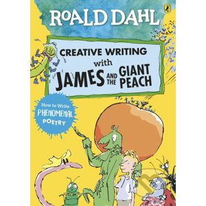 Creative Writing with James and the Giant Peach - Roald Dahl, Quentin Blake