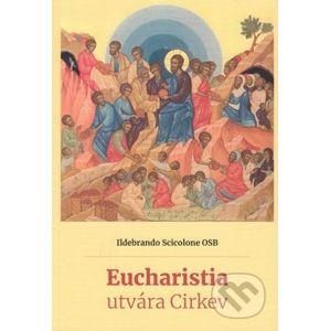 Eucharistia utvára Cirkev - Ildebrando Scicolone OSB