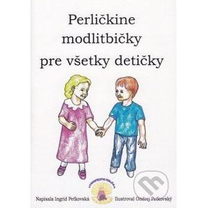 Perličkine modlitbičky pre všetky detičky - Ingrid Peťkovská