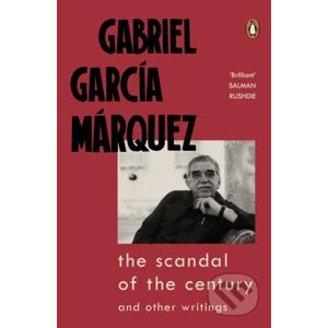 The Scandal of the Century and Other Writings - Gabriel García Márquez