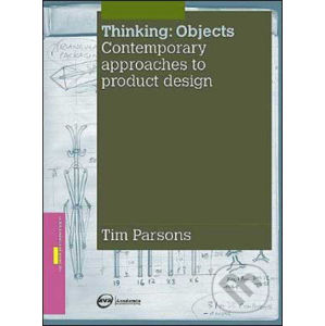 Thinking / Objects: Contemporary Approaches to Product Design - Tim Parsons