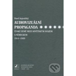 Audiovizuální propaganda - Pavel Aujezdský