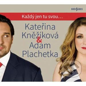 Kateřina Kněžíková & Adam Plachetka: - Každý jen tu svou... - Radioservis