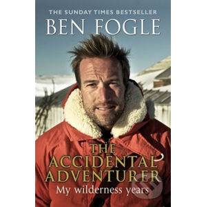 The Accidental Adventurer - Ben Fogle