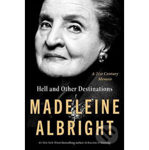 Hell and Other Destinations - Madeleine Albright