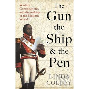 The Gun, the Ship, and the Pen - Linda Colley