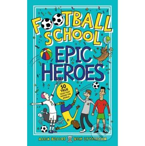 Football School Epic Heroes - Alex Bellos, Ben Lyttleton, Spike Gerrell (ilustrácie)