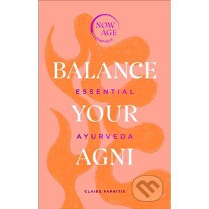 Balance Your Agni - Claire Paphitis