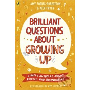 Brilliant Questions About Growing Up - Amy Forbes-Robertson, Alex Fryer, Ava Puckett (ilustrácie)