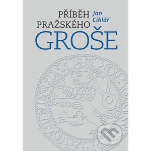 Příběh pražského groše - Jan Cihlář