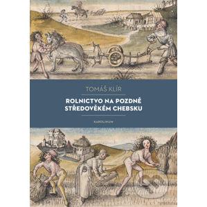 Rolnictvo na pozdně středověkém Chebsku - Tomáš Klír
