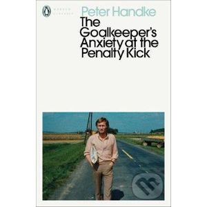 The Goalkeeper's Anxiety at the Penalty Kick - Peter Handke