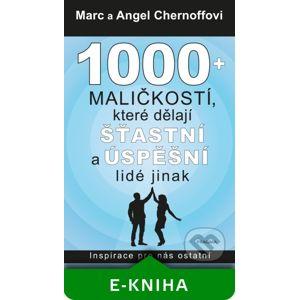 1000 + maličkostí, které dělají šťastní a úspěšní lidé jinak - Marc Chernoff, Angel Chernoff