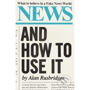 News: And How to Use It - Alan Rusbridger