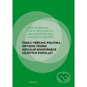 Česká veřejná politika optikou teorie sociální konstrukce cílových populací - Martin Nekola