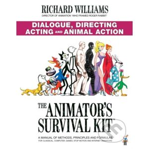 The Animator's Survival Kit: Dialogue, Directing, Acting and Animal Action - Richard E. Williams