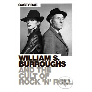 William S. Burroughs and the Cult of Rock 'n' Roll - Casey Rae