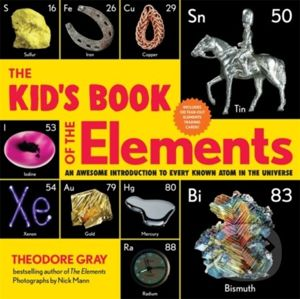 The Kid's Book of the Elements - Theodore Gray