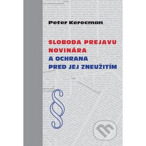 Sloboda prejavu novinára a ochrana pred jej zneužitím - Peter Kerecman