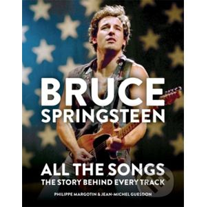 Bruce Springsteen: All the Songs - Philippe Margotin, Jean-Michel Guesdon