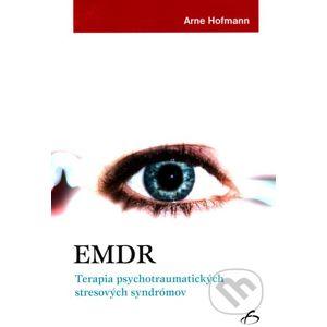 EMDR - Terapia psychotraumatických stresových syndrómov - Arne Hofmann