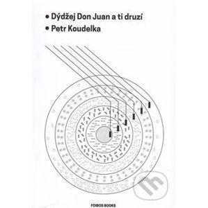 Dýdžej Don Juan a ti druzí - Petr Koudelka