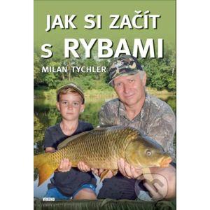 Jak si začít s rybami - Milan Tychler