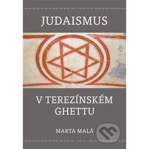 Judaismus v terezínském ghettu - Marta Malá